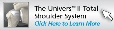 The Univers™ II Total Shoulder System